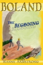Boland The Beginning by Hanne Armstrong