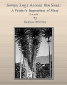 Seven Legs Across the Seas: A Printer's Impressions of Many Lands by Samuel Murray