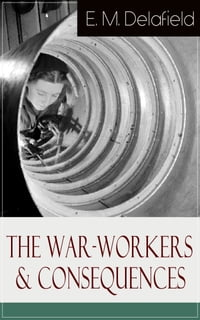 The War-Workers & Consequences: Two Novels From the Renowned Author of The Diary of a Provincial…