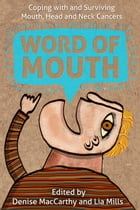 Word of Mouth: Coping with and Surviving Mouth, Head and Neck Cancers