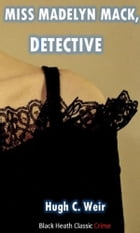 Miss Madelyn Mack, Detective by Hugh C. Weir