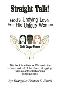 Straight Talk On God's Undying Love for His Unique Women: On God's Undying Love for His Unique Women