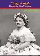 Mary Lincoln: Biography of a Marriage by Ruth Painter Randall
