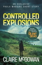 Controlled Explosions (A Paula Maguire Short Story): A compelling crime novella of violence and intrigue by Claire McGowan