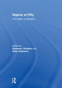 Nigeria at Fifty: The Nation in Narration