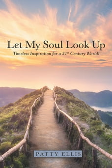 Let My Soul Look Up: Timeless Inspiration for a 21St Century World!