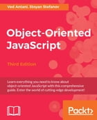 Object-Oriented JavaScript - Third Edition by Ved Antani