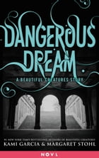 Dangerous Dream: A Beautiful Creatures Story by Kami Garcia