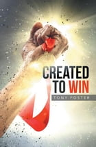 Created To Win by Tony Foster