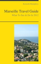 Marseille, France Travel Guide - What To See & Do by Kenneth Humphrey