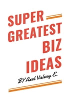Super Greatest Biz Ideas by Axel Izzi