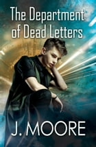 The Department of Dead Letters by J. Moore