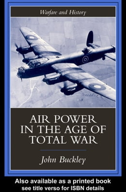 Book Air Power in the Age of Total War by Buckley, John