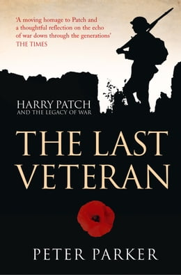 Book The Last Veteran: Harry Patch and the Legacy of War by Peter Parker