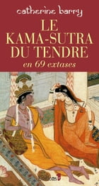 Le Kama-Sutra du tendre en 69 extases by Catherine Barry