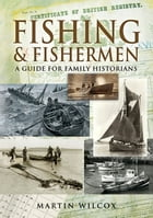 Fishing and Fishermen: A Guide for Family Historians by Wilcox, Martin