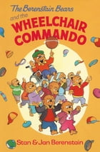 The Berenstain Bears and the Wheelchair Commando by Stan Berenstain