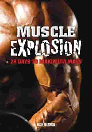 Muscle Explosion: 28 Days to Maximum Mass by Nick Nilsson