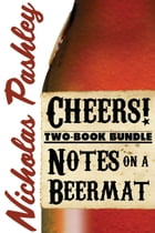 Nicholas Pashley Two-Book Bundle: Notes on a Beermat and Cheers! by Nicholas Pashley