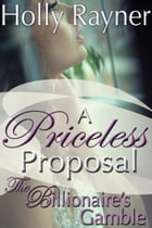 A Priceless Proposal: The Billionaire's Gamble (Part One) by Holly Rayner