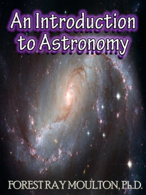 An Introduction to Astronomy - Take a Journey from Earth to the Moon,  from the Sun to the Planets,  to the Universe and Beyond
