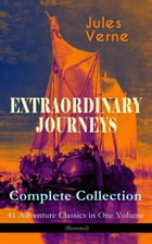 EXTRAORDINARY JOURNEYS – Complete Collection: 41 Adventure Classics in One Volume (Illustrated): Science Fiction, Adventure, Mystery and Suspense: Jou by Jules Verne