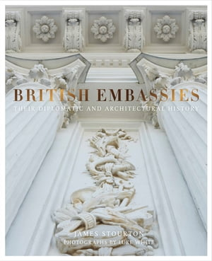 British Embassies: Their Diplomatic and Architectural History by James Stourton