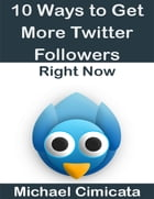 10 Ways to Get More Twitter Followers Right Now by Michael Cimicata