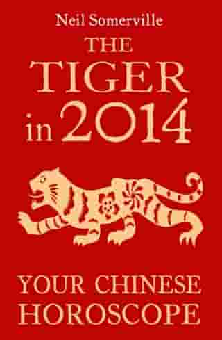 The Tiger in 2014: Your Chinese Horoscope by Neil Somerville