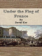 Under the Flag of France by David Ker