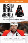 The Good, the Bad, & the Ugly: Philadelphia Flyers: Heart-Pounding, Jaw-Dropping, and Gut-Wrenching Moments from Philadelphia Flyers History 8e4c61b3-a4ef-4ca2-a10e-4bc4b0214b51
