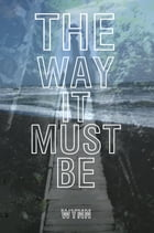 The Way It Must Be by E.S. Wynn