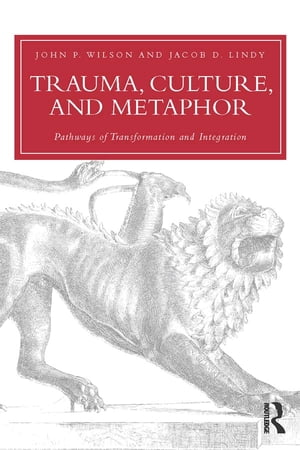 Trauma,  Culture,  and Metaphor Pathways of Transformation and Integration