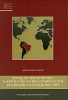 Quest For Autonomy, The: The evolution of Brazil's role in the International System 1964-1985