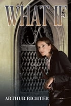 What If by Arthur Richter