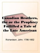 The Canadian Brothers (Volume II) by John
