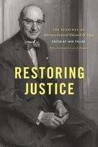 Restoring Justice: The Speeches of Attorney General Edward H. Levi by Edward H. Levi