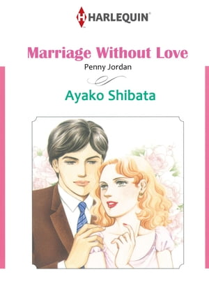MARRIAGE WITHOUT LOVE (Harlequin Comics): Harlequin Comics by Penny Jordan