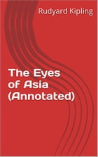 The Eyes of Asia (Annotated) by Rudyard Kipling