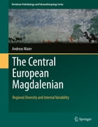 The Central European Magdalenian: Regional Diversity and Internal Variability by Andreas Maier