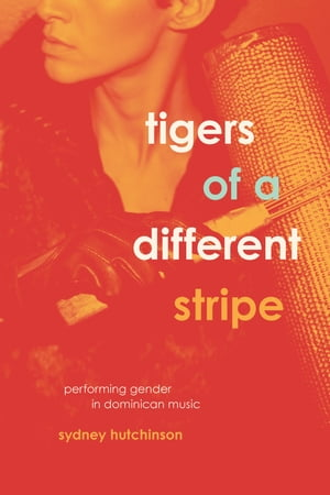 Tigers of a Different Stripe Performing Gender in Dominican Music