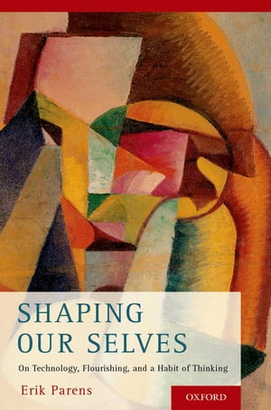 Shaping Our Selves On Technology,  Flourishing,  and a Habit of Thinking