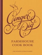 The Ginger Pig Farmhouse Cookbook by Tim Wilson