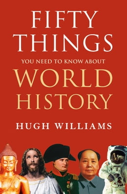 Book Fifty Things You Need to Know About World History by Hugh Williams