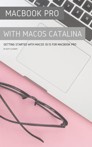 MacBook Pro with MacOS Catalina: Getting Started with MacOS 10.15 for MacBook Pro