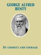 By Conduct and Courage A Story of the Days of Nelson by George Alfred Henty