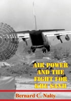 Air Power And The Fight For Khe Sanh [Illustrated Edition] by Bernard C. Nalty