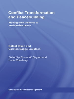 Conflict Transformation and Peacebuilding Moving From Violence to Sustainable Peace