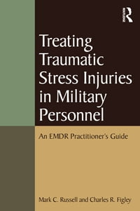Treating Traumatic Stress Injuries in Military Personnel: An EMDR Practitioner's Guide