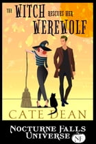 The Witch Rescues Her Werewolf: A Nocturne Falls Universe story by Cate Dean